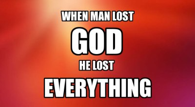 When-Man-Lost-God-He-Lost-Everything